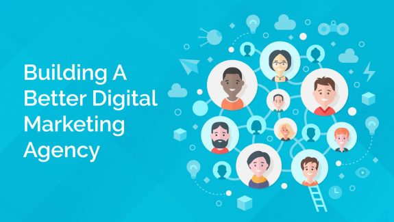 Building A Better Digital Marketing Agency
