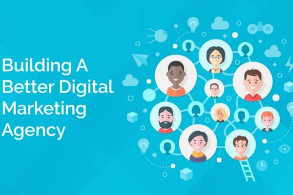 Building A Better Digital Marketing Agency