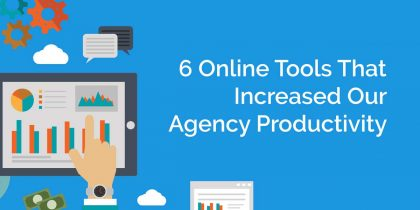 6 Online Tools That Increased Our Agency Productivity